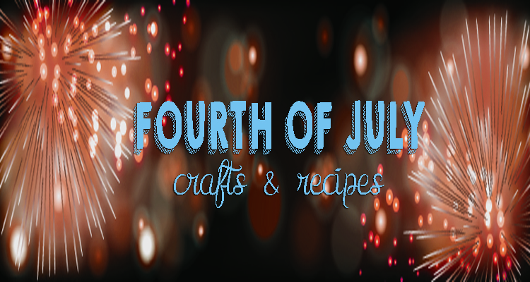 4th of July Kids Crafts & Recipes